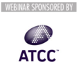 Webinar sponsored by ATCC